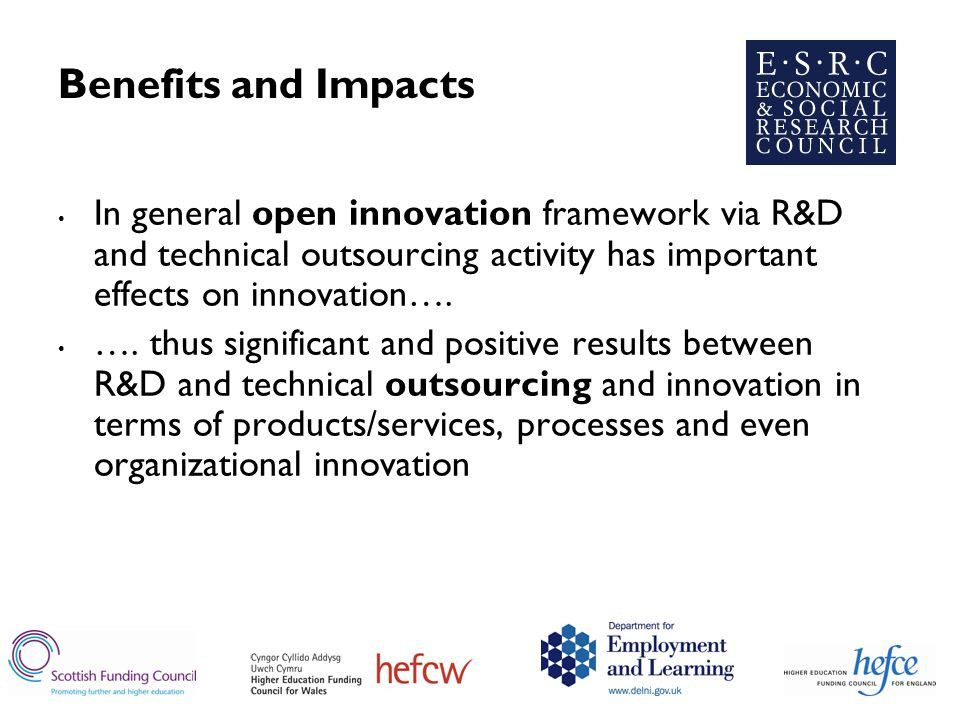 Benefits and Impacts In general open innovation framework via R&D and technical outsourcing activity has important effects on innovation….