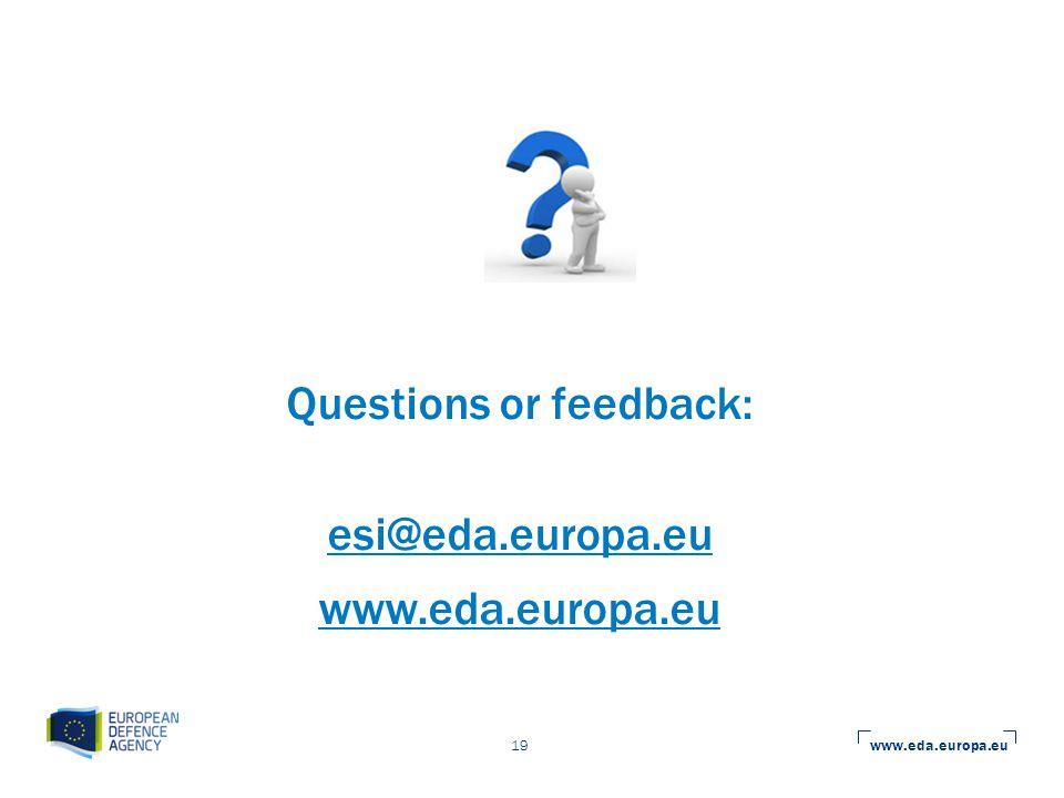 www.eda.europa.eu 19 Questions or feedback: esi@eda.europa.eu www.eda.europa.eu