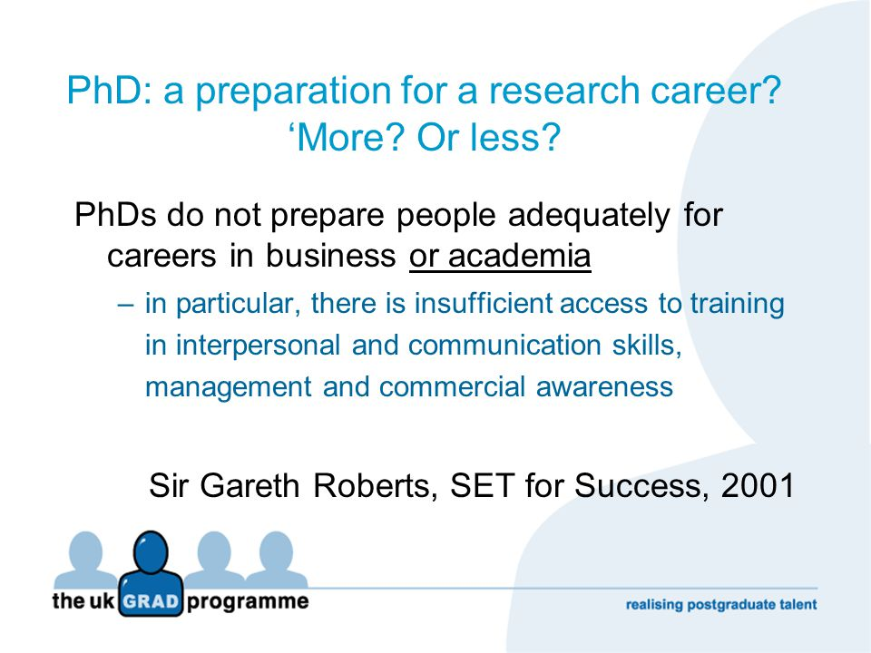 PhD: a preparation for a research career? 'More? Or less? PhDs do not prepare people adequately for careers in business or academia –in particular, th