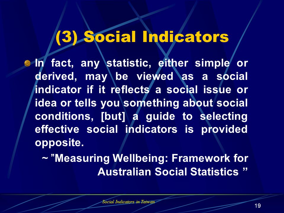 Social Indicators in Taiwan 18 Factors affecting wellbeing Social Wellbeing Areas of concern Factors of influence Individual factors (disability; education attainment; income; life transitions).