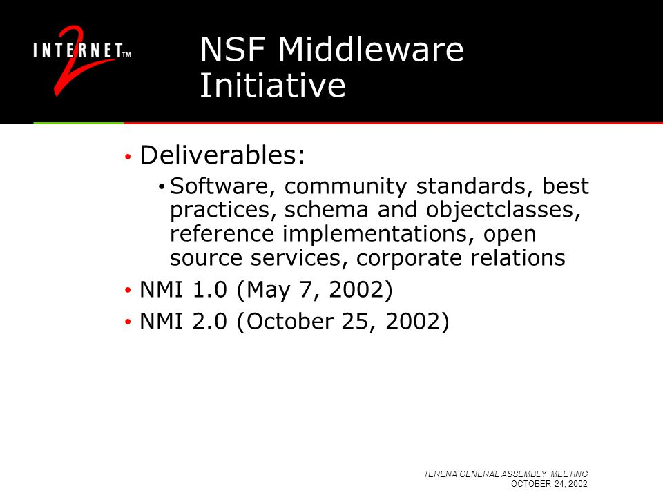 TERENA GENERAL ASSEMBLY MEETING OCTOBER 24, 2002 NSF Middleware Initiative Deliverables: Software, community standards, best practices, schema and obj