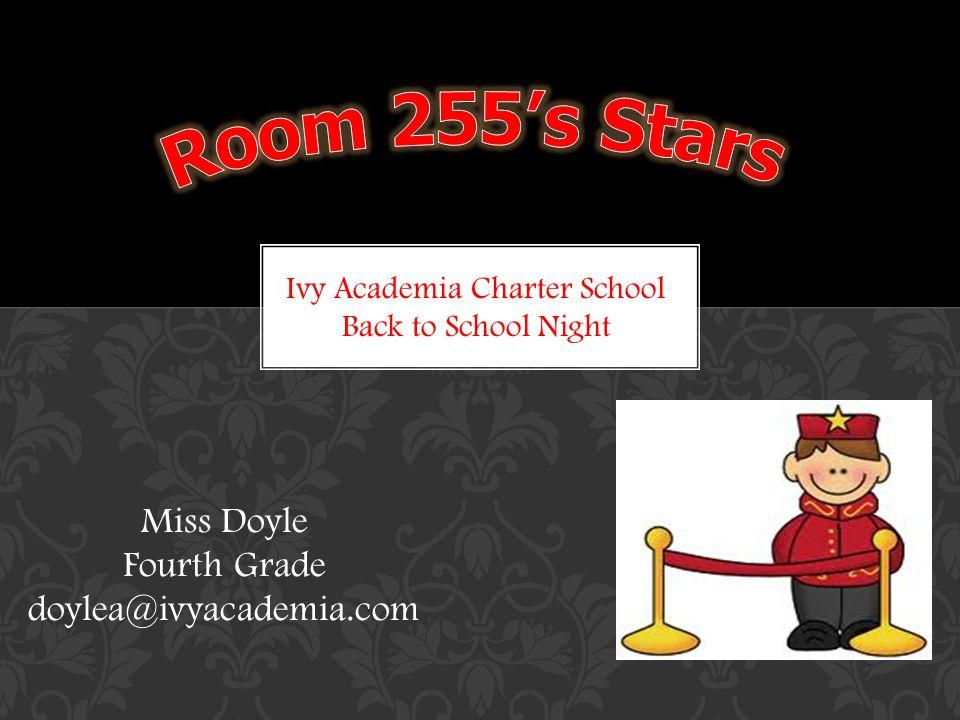 Miss Doyle Fourth Grade doylea@ivyacademia.com Ivy Academia Charter School Back to School Night