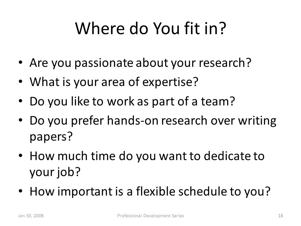 Where do You fit in? Are you passionate about your research? What is your area of expertise? Do you like to work as part of a team? Do you prefer hand