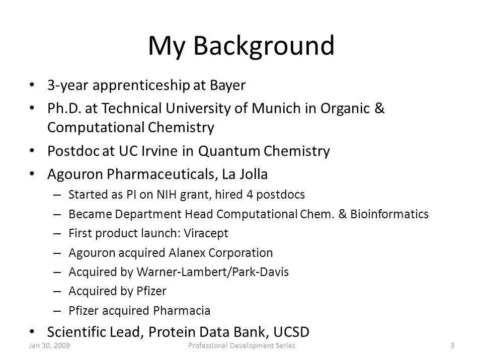 My Background 3-year apprenticeship at Bayer Ph.D. at Technical University of Munich in Organic & Computational Chemistry Postdoc at UC Irvine in Quan