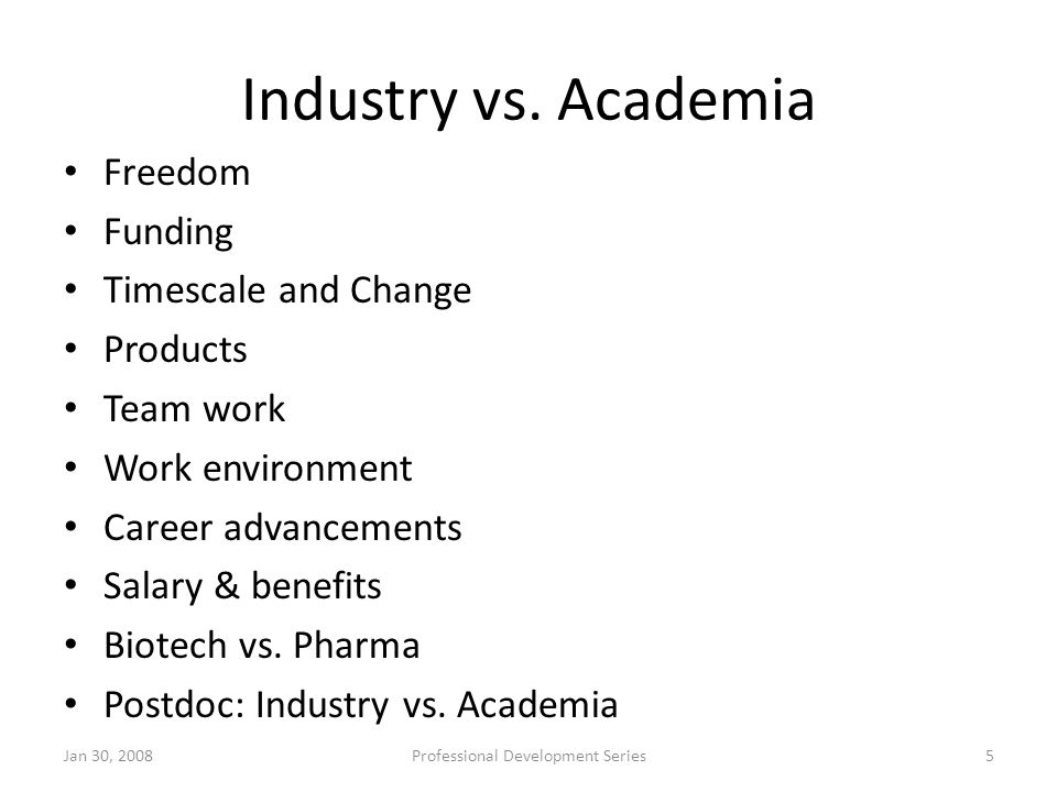 Industry vs. Academia Freedom Funding Timescale and Change Products Team work Work environment Career advancements Salary & benefits Biotech vs. Pharm