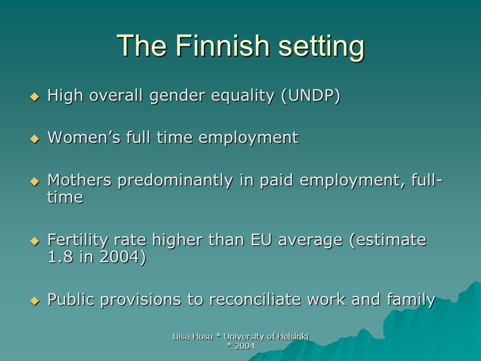 Liisa Husu * University of Helsinki * 2004  Women's long term political participation – full political rights 1906; female President.