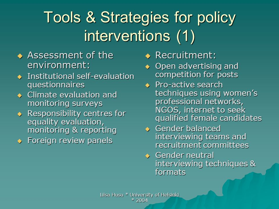 Liisa Husu * University of Helsinki * 2004 Tools & Strategies for policy interventions (1)  Assessment of the environment:  Institutional self-evalu