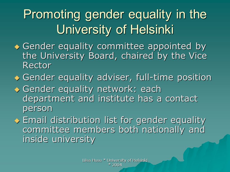 Liisa Husu * University of Helsinki * 2004 Promoting gender equality in the University of Helsinki  Gender equality committee appointed by the Univer