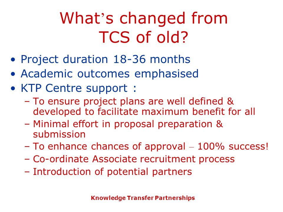 Knowledge Transfer Partnerships What ' s changed from TCS of old.