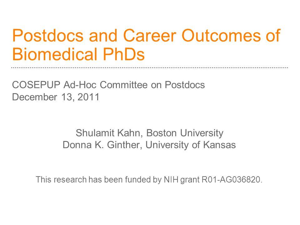 Postdocs and Career Outcomes of Biomedical PhDs COSEPUP Ad-Hoc Committee on Postdocs December 13, 2011 Shulamit Kahn, Boston University Donna K.