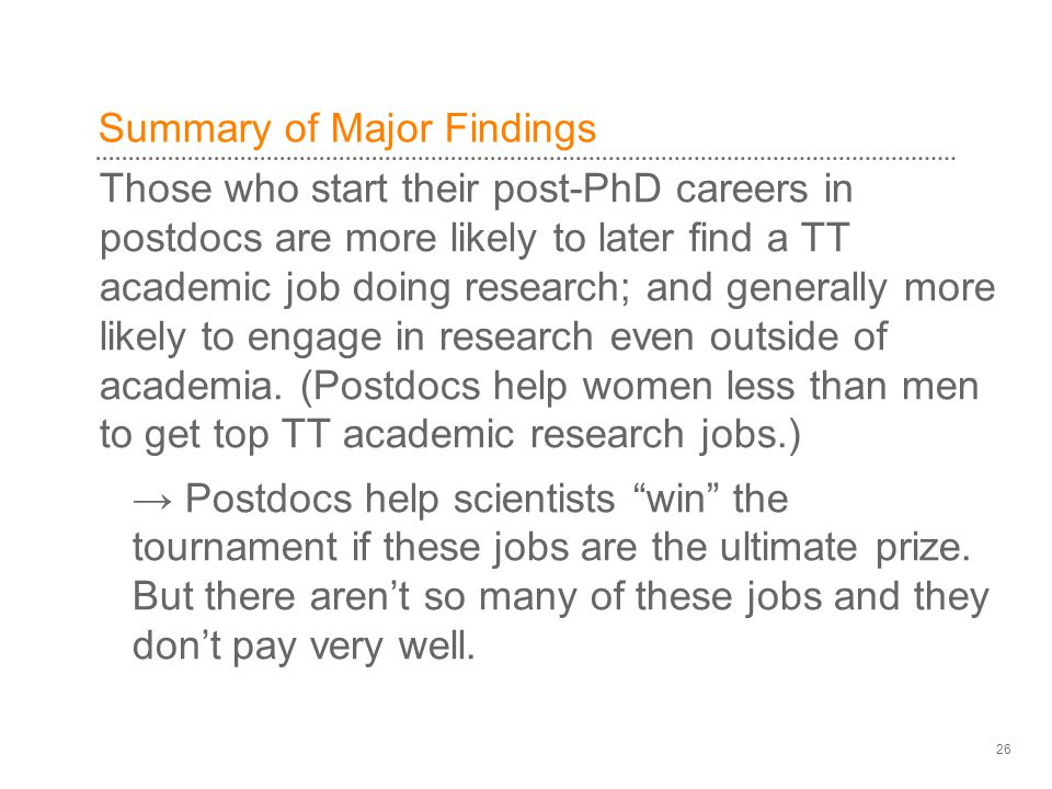 Summary of Major Findings Those who start their post-PhD careers in postdocs are more likely to later find a TT academic job doing research; and generally more likely to engage in research even outside of academia.