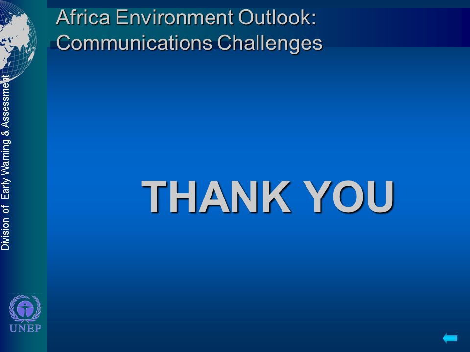 Division of Early Warning & Assessment Africa Environment Outlook: Communications Challenges THANK YOU