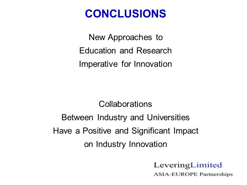 CONCLUSIONS New Approaches to Education and Research Imperative for Innovation Collaborations Between Industry and Universities Have a Positive and Significant Impact on Industry Innovation