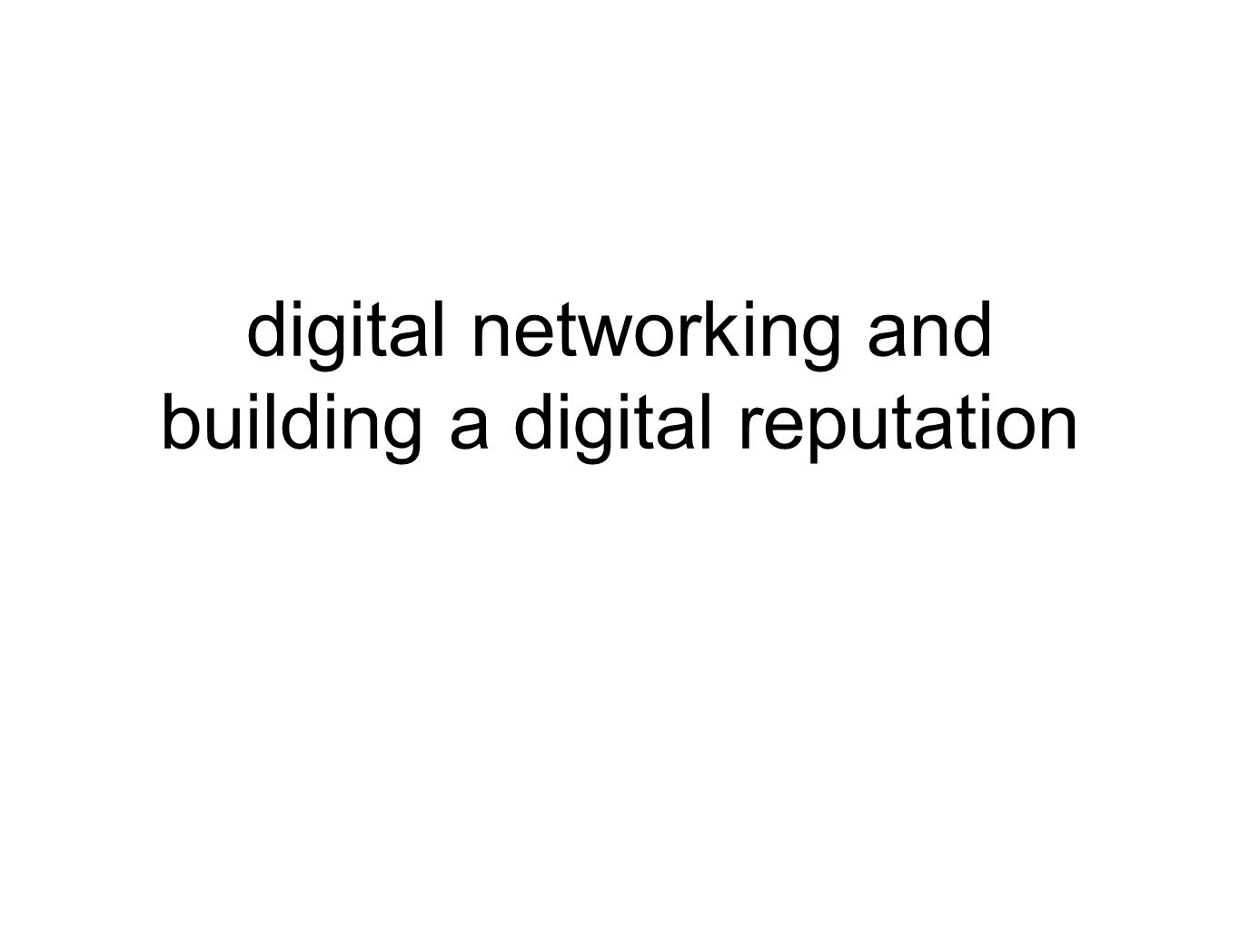Session objectives To audit your own digital profile To identify features of a positive digital profile To think about what successful online networkers do To plan for building a career-ready digital network and profile