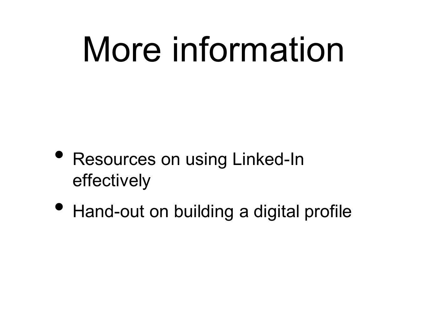 More information Resources on using Linked-In effectively Hand-out on building a digital profile