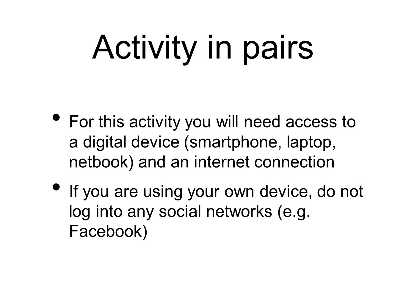 Activity in pairs For this activity you will need access to a digital device (smartphone, laptop, netbook) and an internet connection If you are using