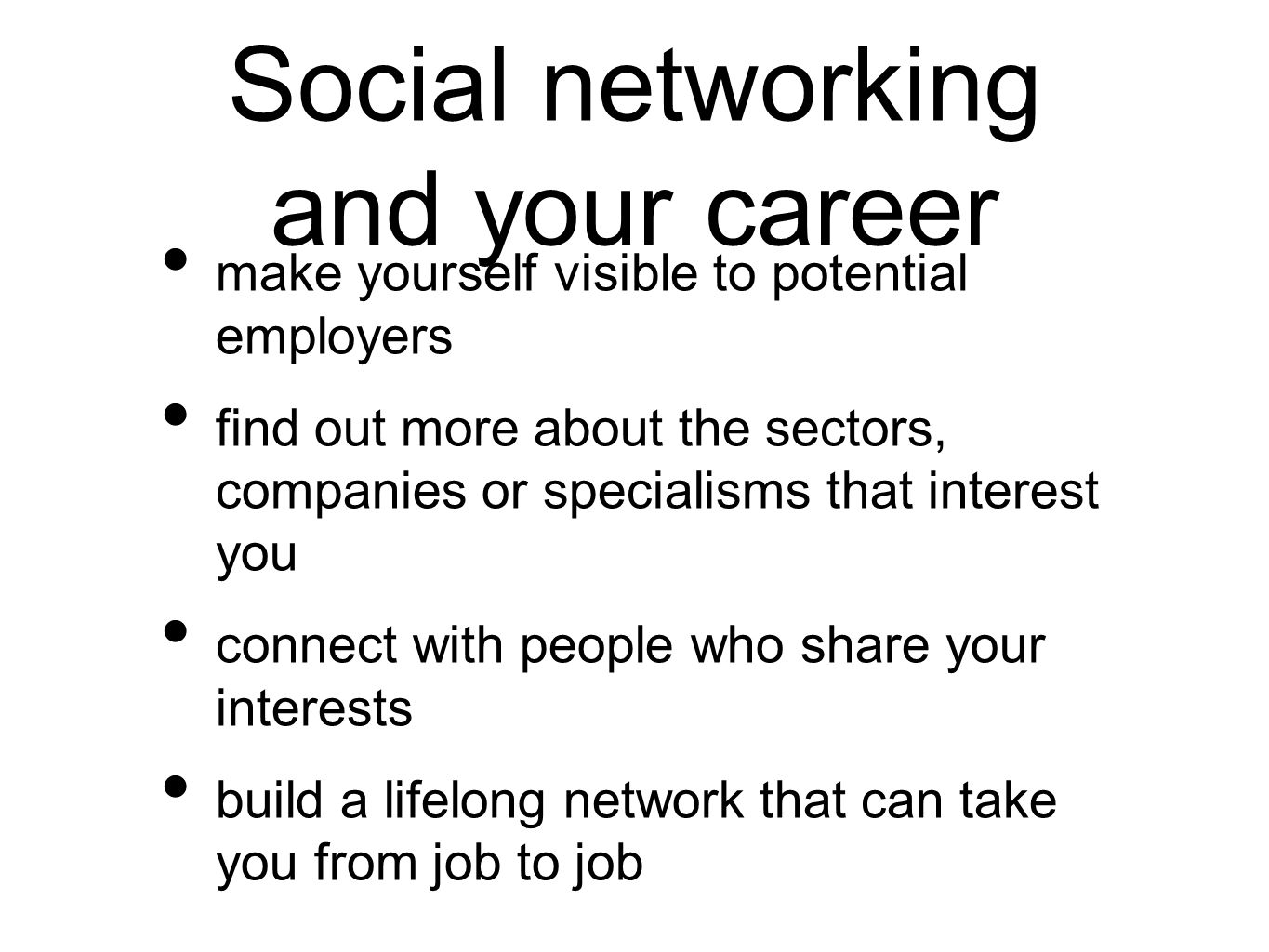 Social networking and your career make yourself visible to potential employers find out more about the sectors, companies or specialisms that interest