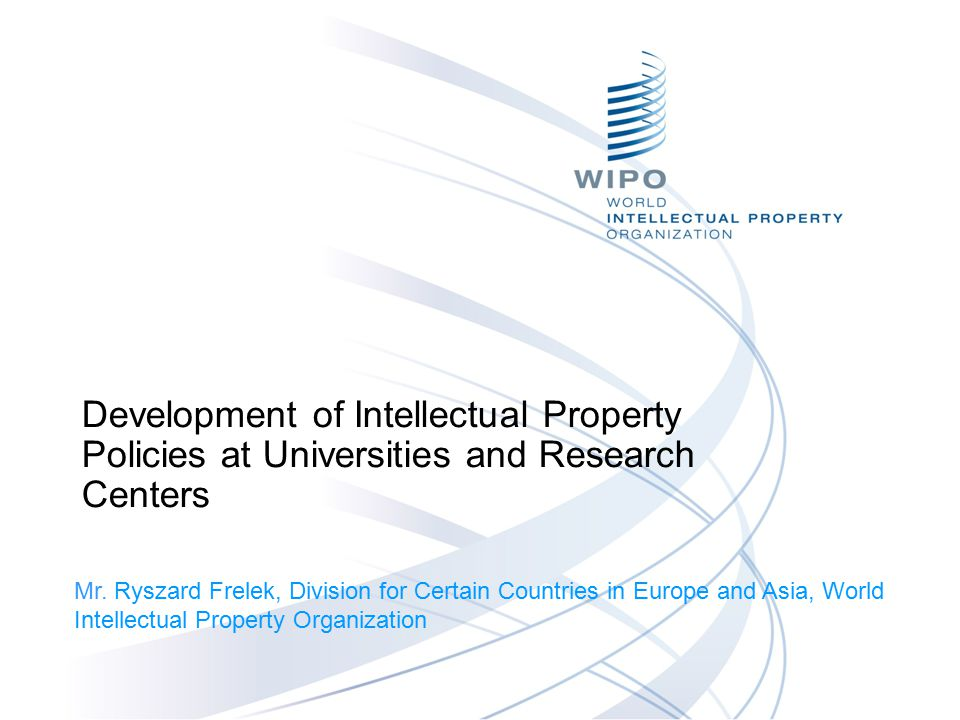 Development of Intellectual Property Policies at Universities and Research Centers Mr.