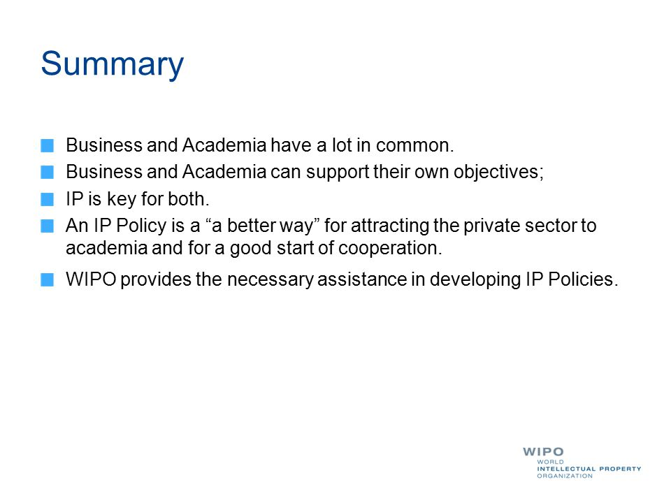 """Summary Business and Academia have a lot in common. Business and Academia can support their own objectives; IP is key for both. An IP Policy is a """"a b"""