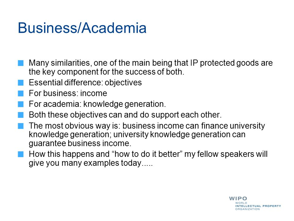 Business/Academia Many similarities, one of the main being that IP protected goods are the key component for the success of both.