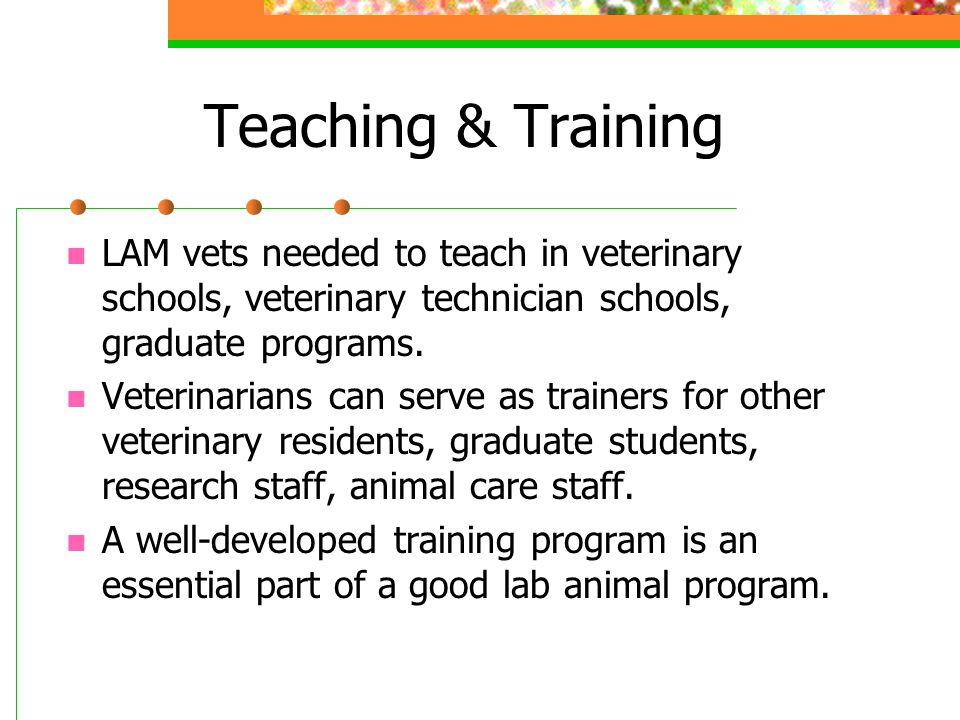Teaching & Training LAM vets needed to teach in veterinary schools, veterinary technician schools, graduate programs.