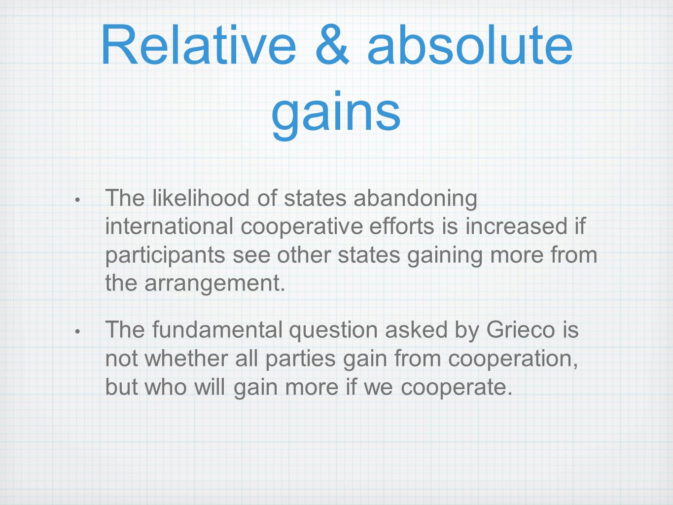 Relative & absolute gains The likelihood of states abandoning international cooperative efforts is increased if participants see other states gaining