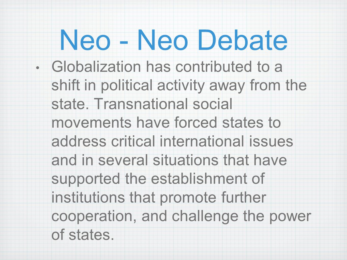 Neo - Neo Debate Globalization has contributed to a shift in political activity away from the state. Transnational social movements have forced states