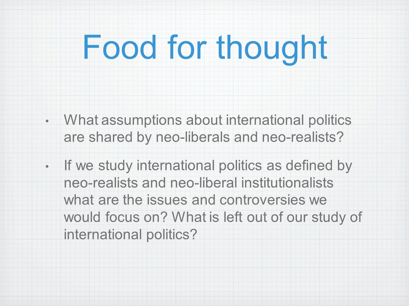 Food for thought What assumptions about international politics are shared by neo-liberals and neo-realists? If we study international politics as defi