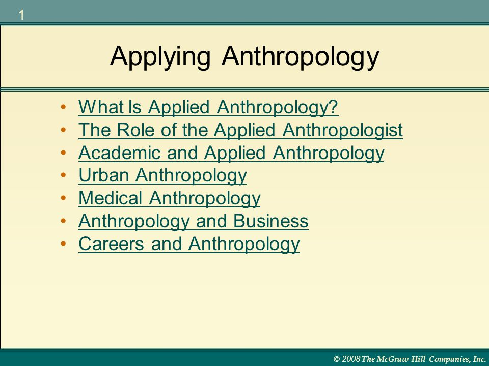 © 2008 The McGraw-Hill Companies, Inc. 1 Applying Anthropology What Is Applied Anthropology.