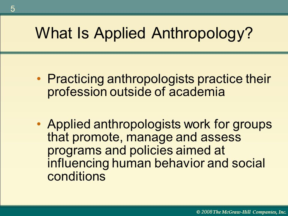 © 2008 The McGraw-Hill Companies, Inc. 5 What Is Applied Anthropology.