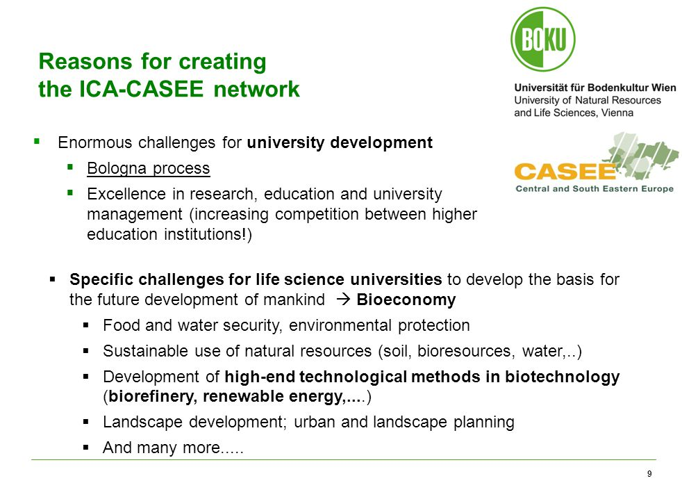 """10 Joint educational activities in the ICA- CASEE network: """"Danube Master  Establishing a common master curriculum on Sustainability of Agriculture, Food production and Food Technology in the Danube Region  Consortium of 5-6 life science universities in the Danube region  The curriculum will cover topics important for the further development of the region with respect to agriculture and the complete value chain."""