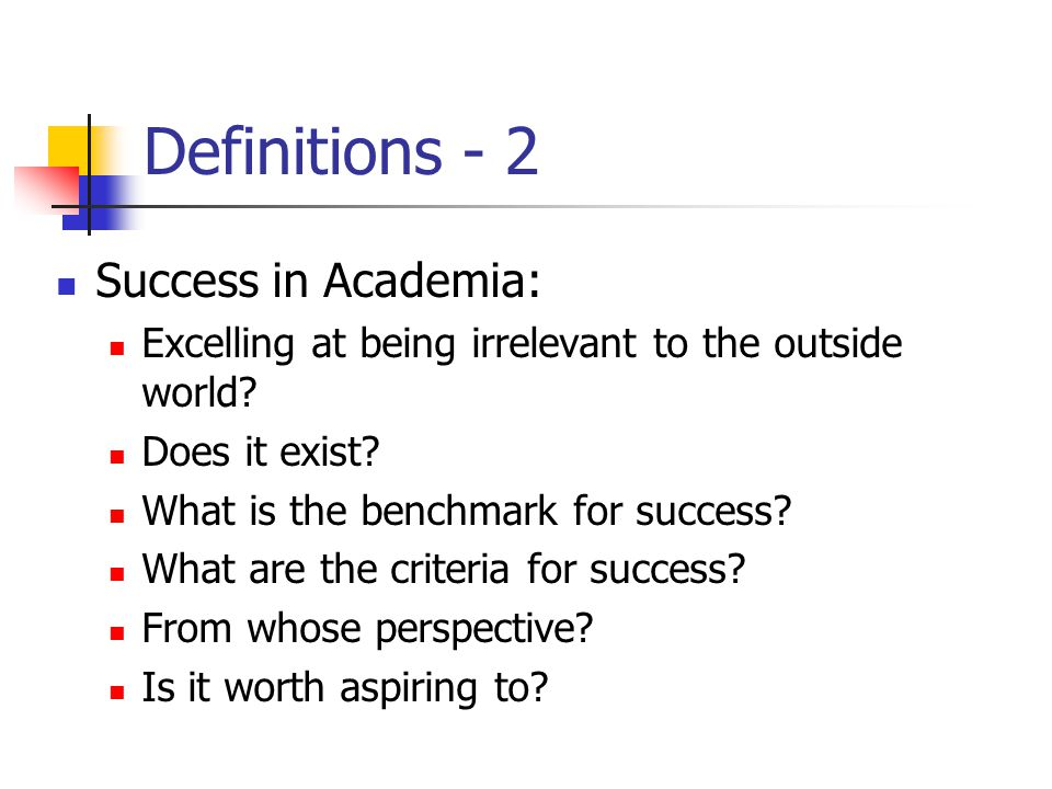 Definitions - 2 Success in Academia: Excelling at being irrelevant to the outside world.