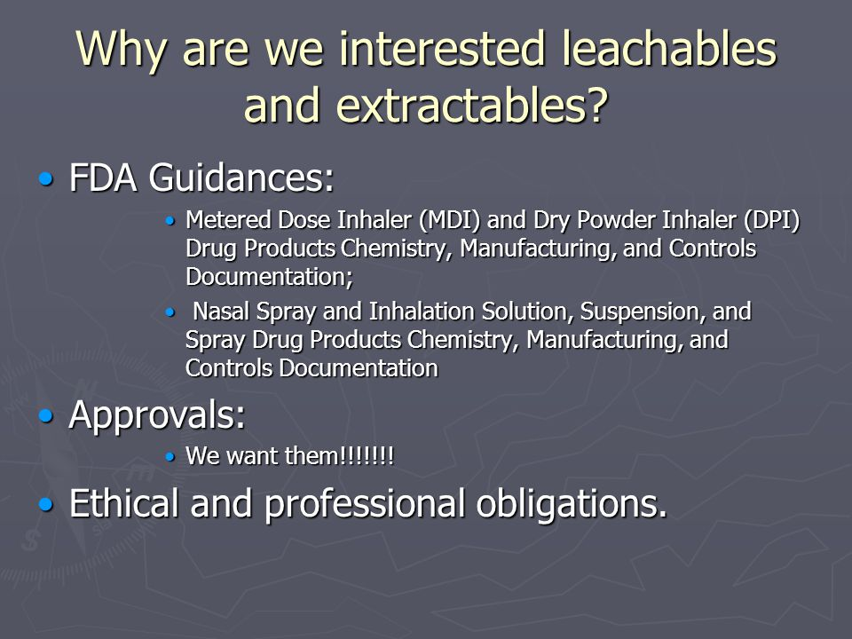 Why are we interested leachables and extractables.
