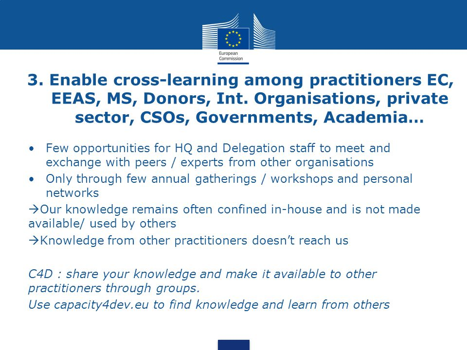 3. Enable cross-learning among practitioners EC, EEAS, MS, Donors, Int.