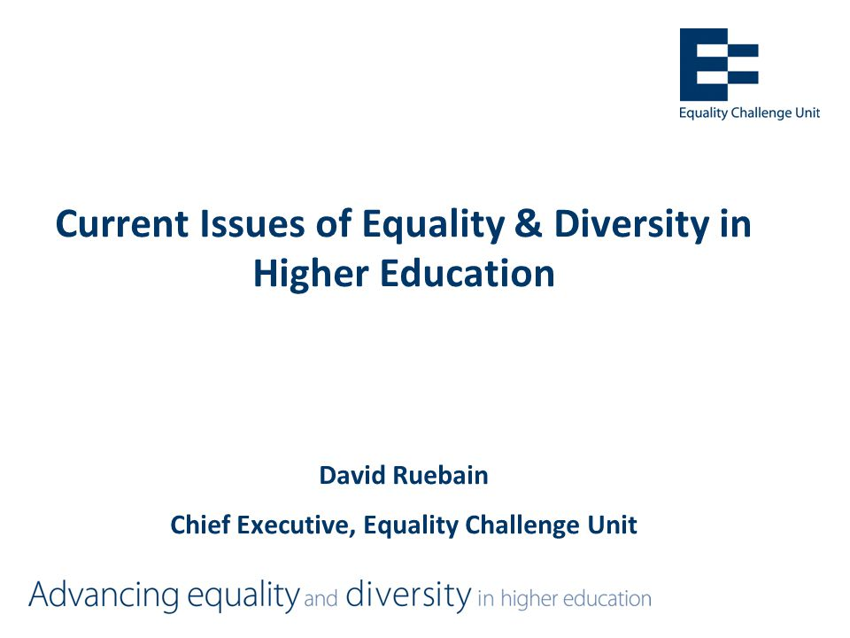 Equality Challenge Unit =Established in 2001 to promote equality for staff in higher education in the UK =Remit extended in 2006 to include students =Funded by the 4 UK higher education funding Councils, Universities UK and GuildHE =19 staff, based in London =Since August 2011 working with colleges in Scotland