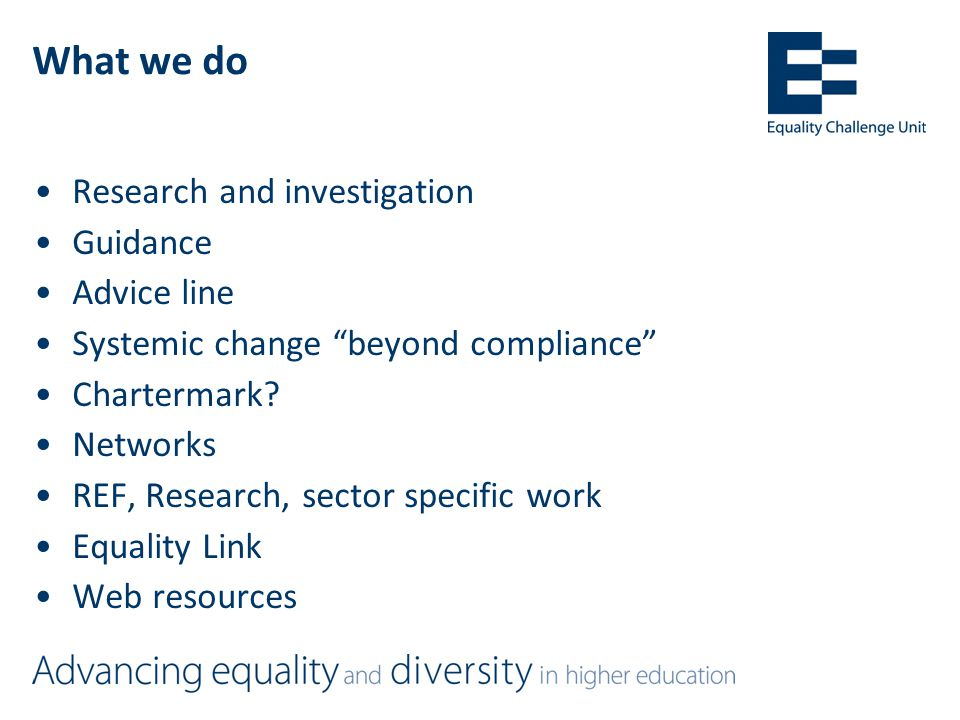 What we do Research and investigation Guidance Advice line Systemic change beyond compliance Chartermark.