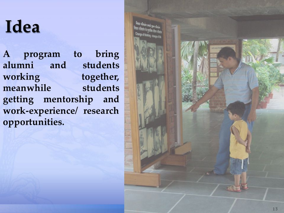 13 A program to bring alumni and students working together, meanwhile students getting mentorship and work-experience/ research opportunities.