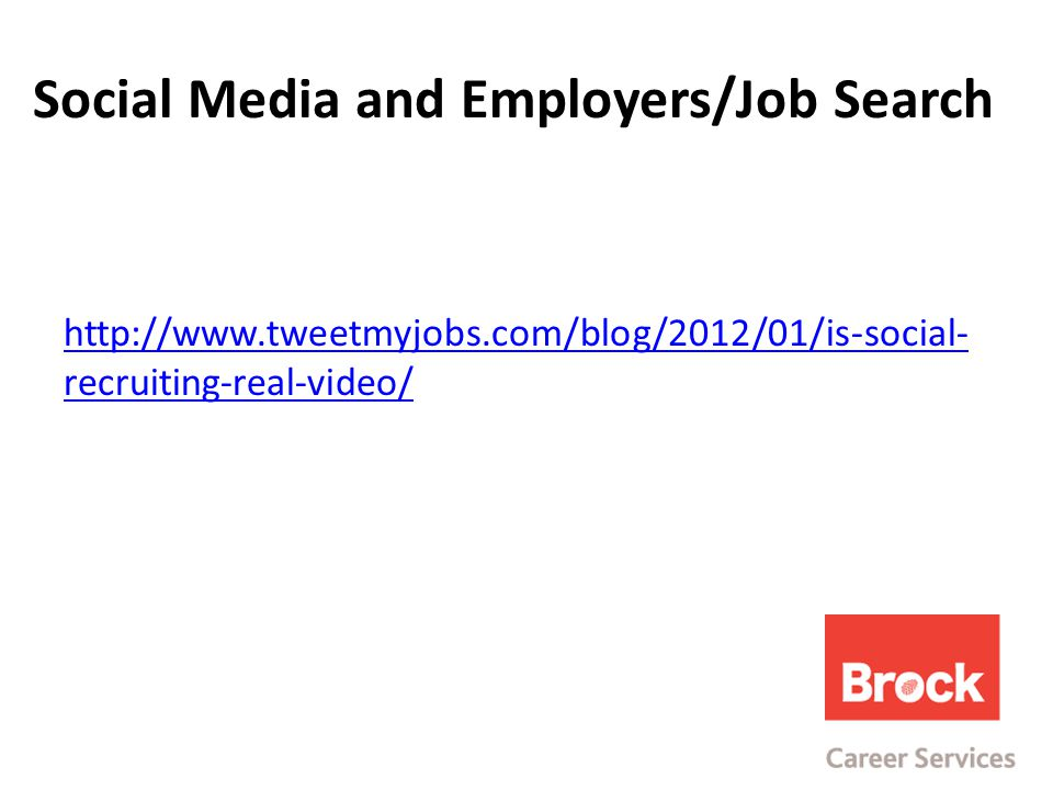 Social Media and Employers/Job Search http://www.tweetmyjobs.com/blog/2012/01/is-social- recruiting-real-video/