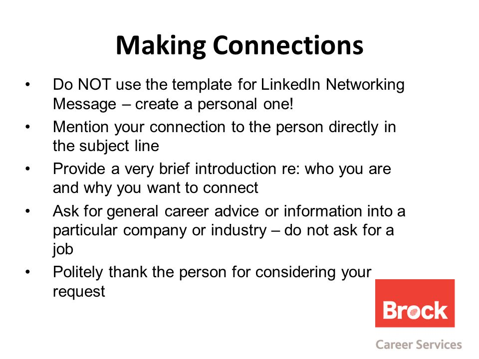 Making Connections Do NOT use the template for LinkedIn Networking Message – create a personal one.