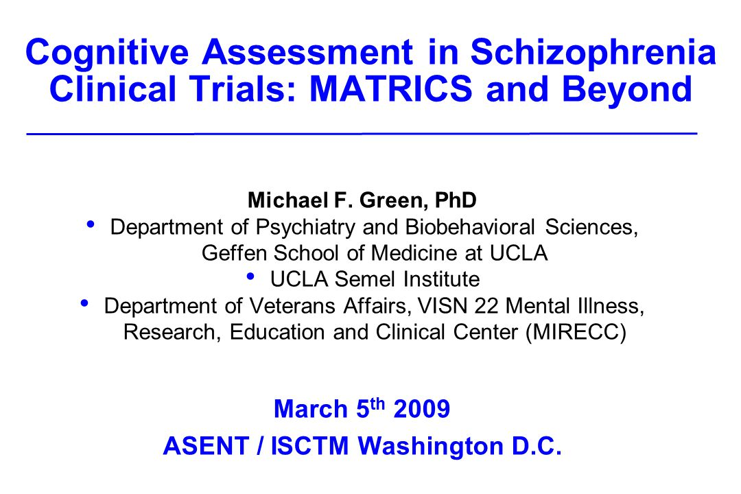Cognitive Assessment in Schizophrenia Clinical Trials: MATRICS and Beyond Michael F.