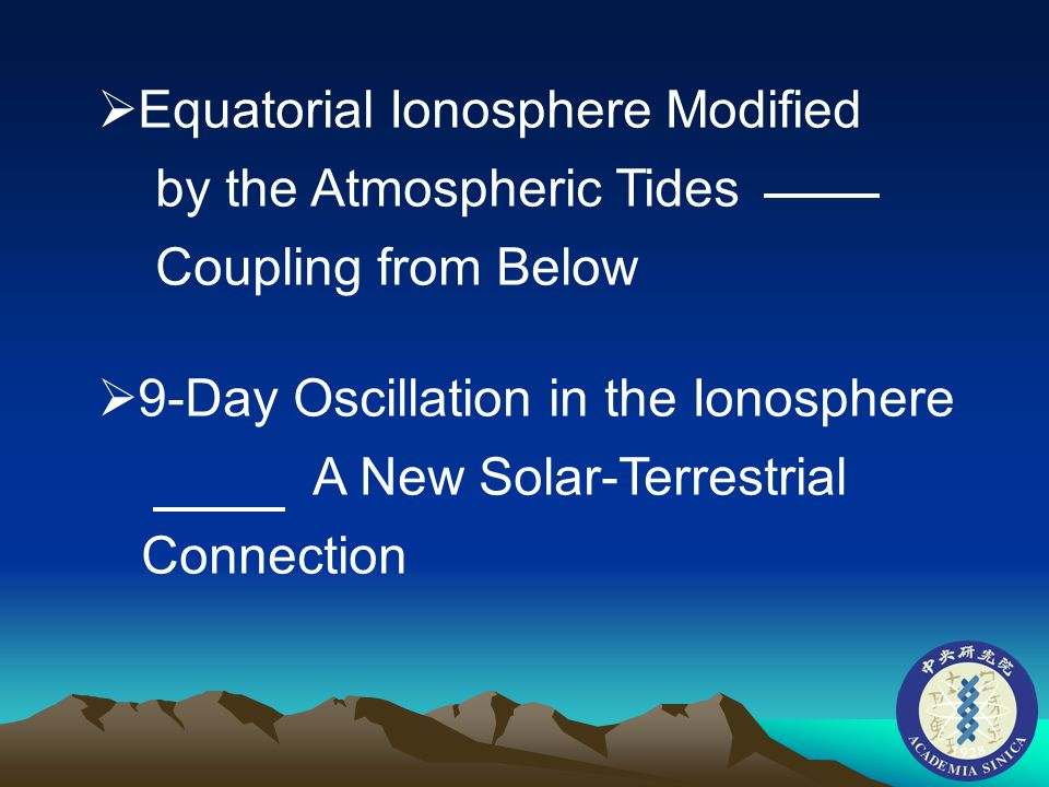  Equatorial Ionosphere Modified by the Atmospheric Tides Coupling from Below  9-Day Oscillation in the Ionosphere A New Solar-Terrestrial Connection