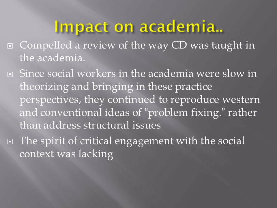  Compelled a review of the way CD was taught in the academia.