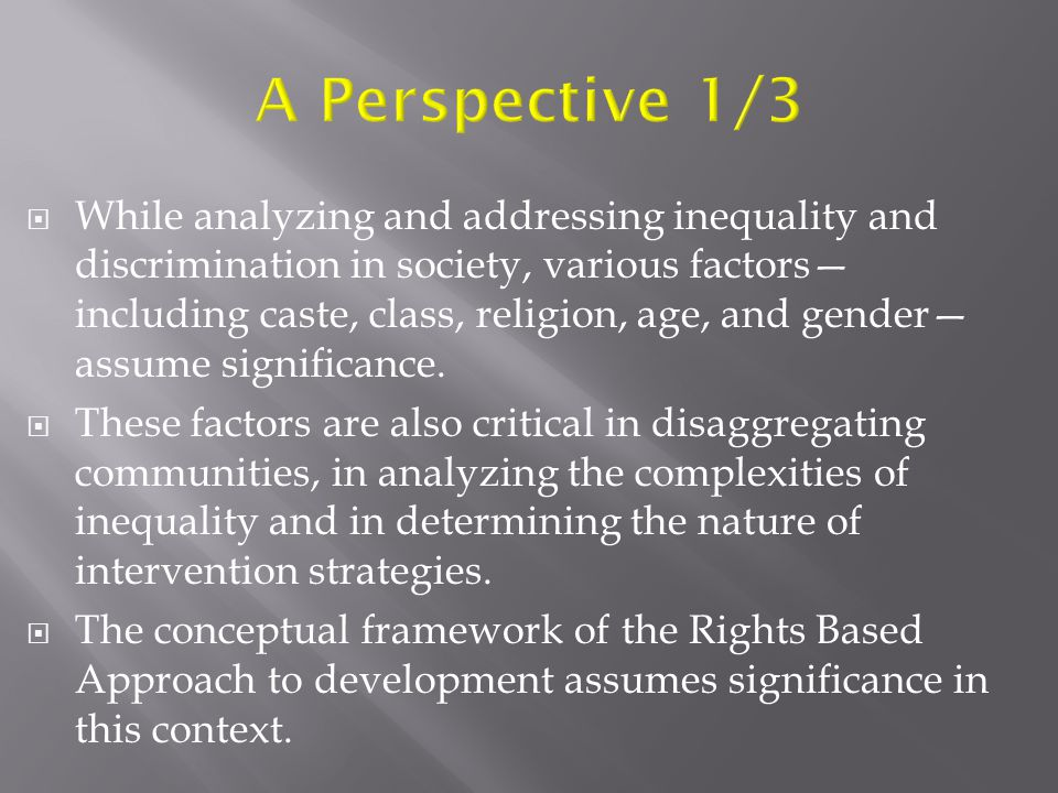  While analyzing and addressing inequality and discrimination in society, various factors— including caste, class, religion, age, and gender— assume significance.