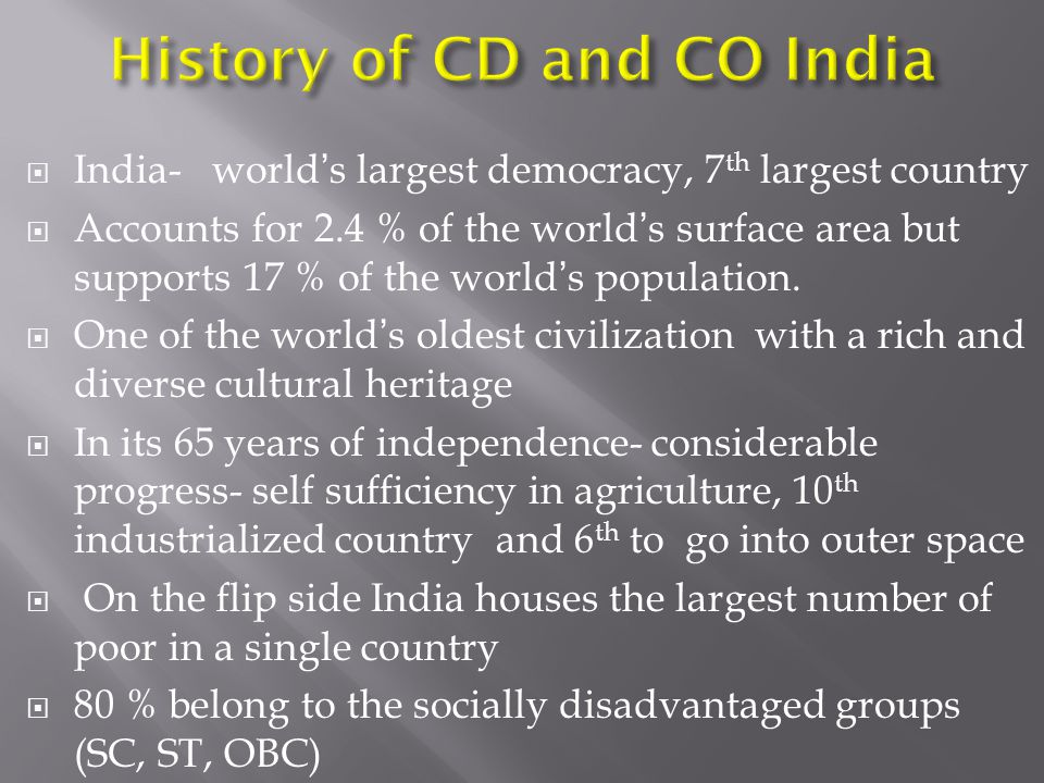  India- world's largest democracy, 7 th largest country  Accounts for 2.4 % of the world's surface area but supports 17 % of the world's population.