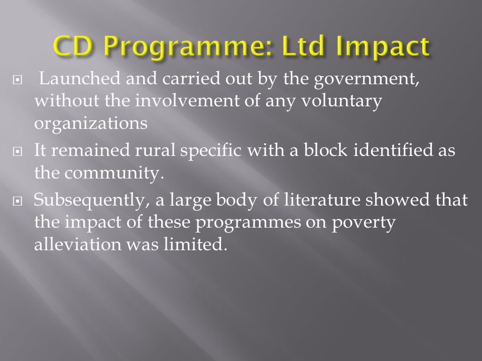  Launched and carried out by the government, without the involvement of any voluntary organizations  It remained rural specific with a block identified as the community.