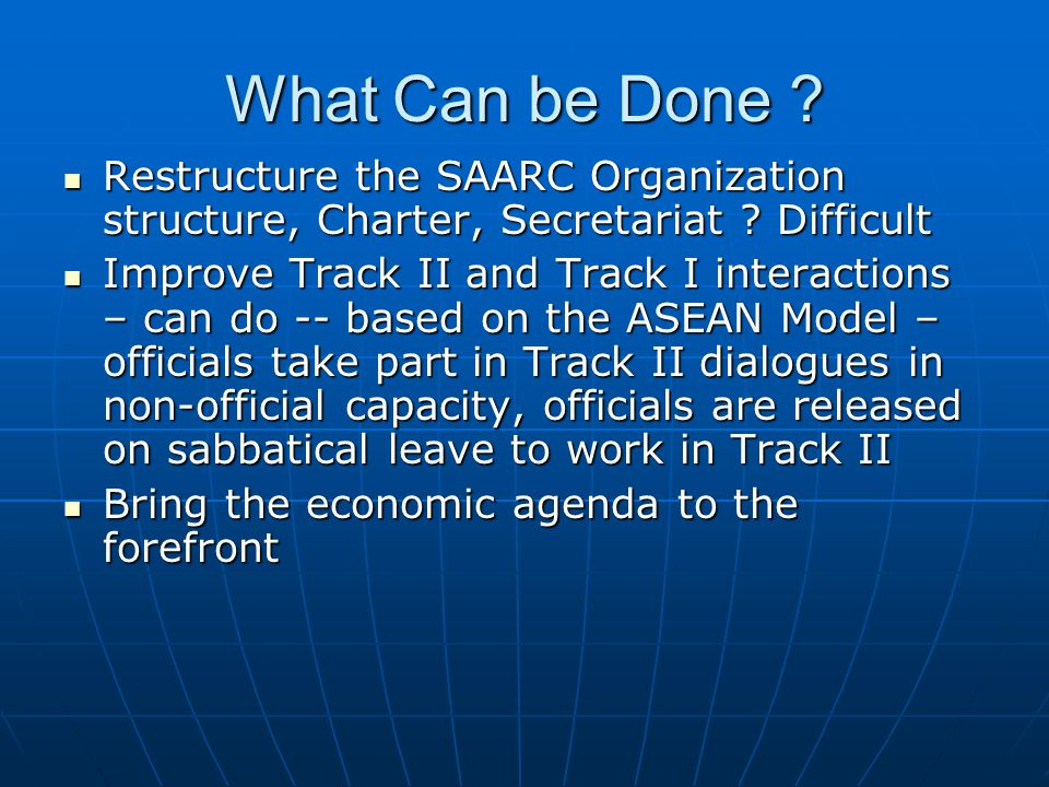 What Can be Done . Restructure the SAARC Organization structure, Charter, Secretariat .