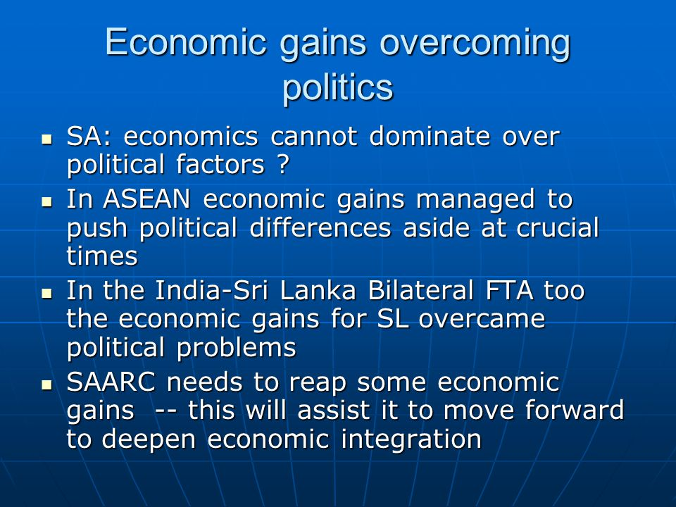 Economic gains overcoming politics SA: economics cannot dominate over political factors .