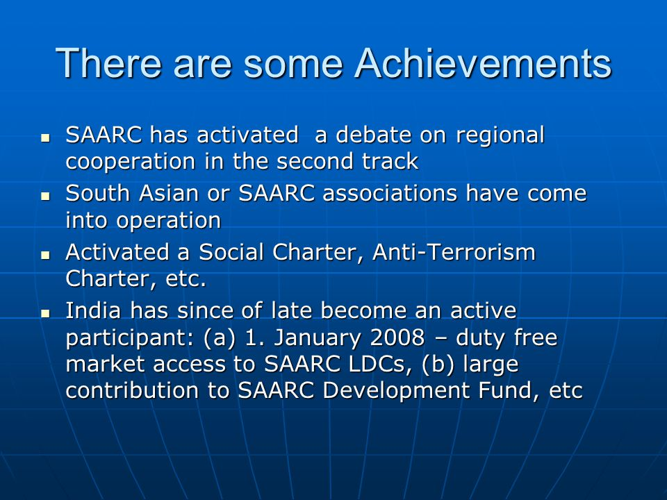 Parallel Tracks to SAARC Tracks: Civil society, private sector, academia – ahead of member governments in regional cooperation Tracks: Civil society, private sector, academia – ahead of member governments in regional cooperation These tracks (initiatives) have created a fraternity of South Asian academics, businesspersons, professionals, and others.