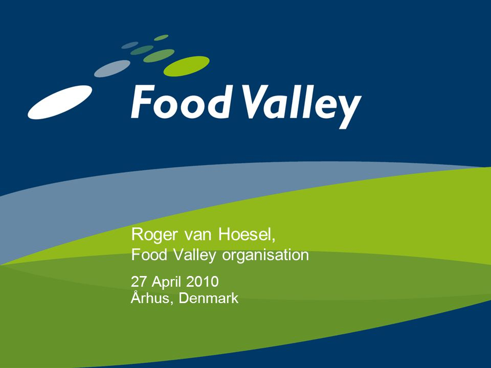 Roger van Hoesel, Food Valley organisation 27 April 2010 Århus, Denmark