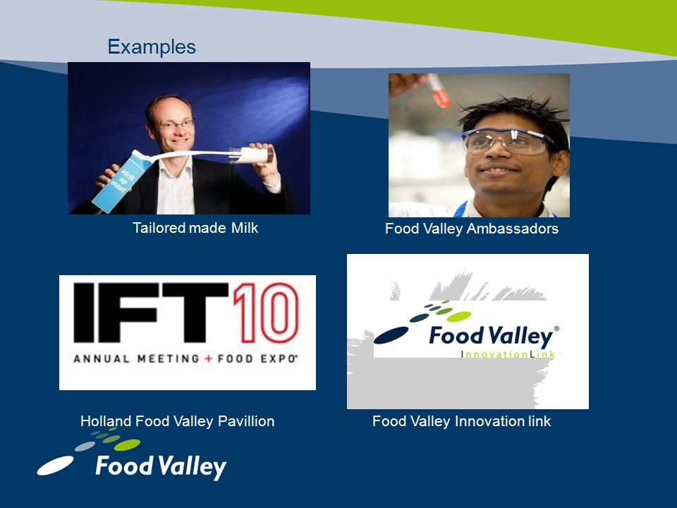 Examples Tailored made Milk Food Valley Ambassadors Holland Food Valley Pavillion Food Valley Innovation link